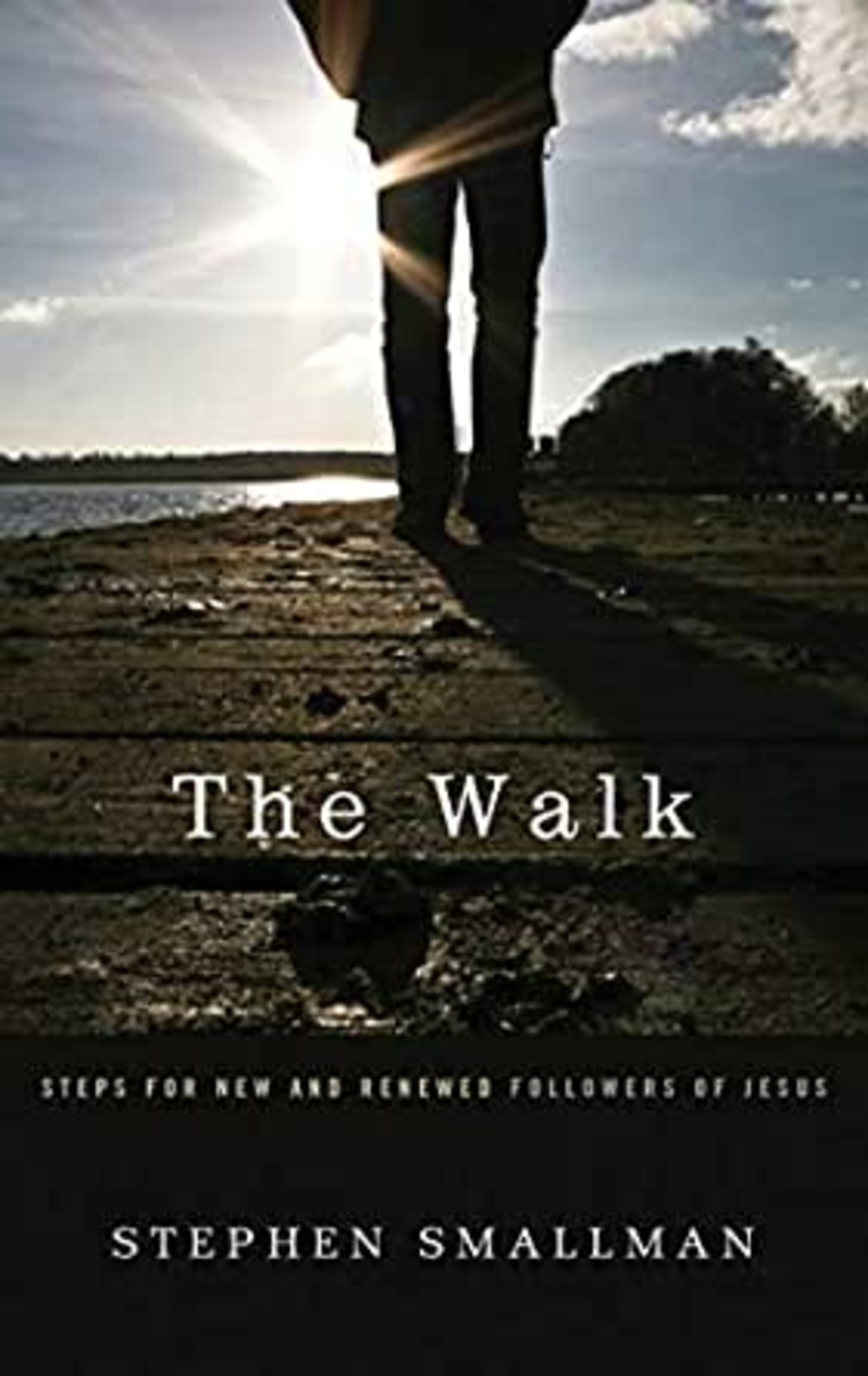 The Walk: Steps for New and Renewed Followers of Jesus | Stephen Smallman